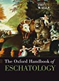 The Oxford Handbook of Eschatology (Oxford Handbooks)