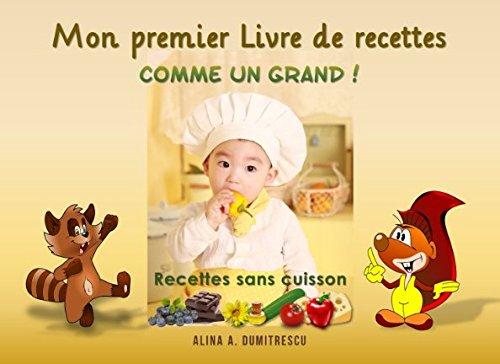 Mon premier Livre de recettes - Comme un Grand !: Recettes sans cuisson (Livres d'activits pour enfants) (Volume 1) (French Edition)