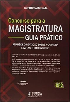 Concurso Para a Magistratura: Guia Pratico - Analise e Orientacao Sobre a Carreira e as Fases do Concurso