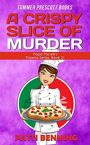 A CRISPY SLICE OF MURDER (Papa Pacelli's Pizzeria Series Book 21)