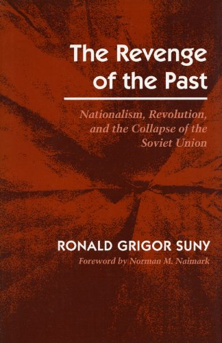 The Revenge of the Past: Nationalism, Revolution, and the Collapse of the Soviet Union