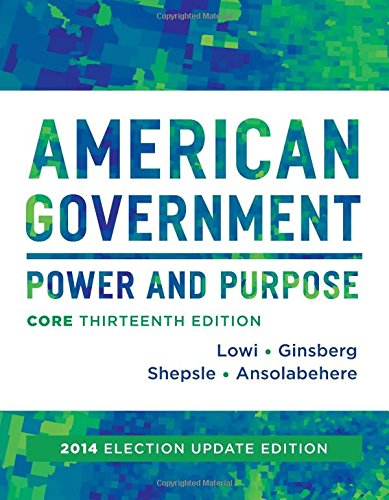 American Government: Power And Purpose (Core Thirteenth Edition (without Policy Chapters), 2014 Election Update)