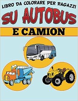 Libro Da Colorare Per Ragazzi Su Autobus E Camion