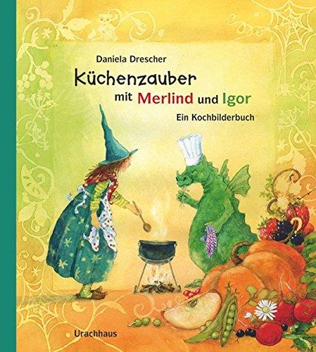 Küchenzauber mit Merlind und Igor: Ein Kochbilderbuch