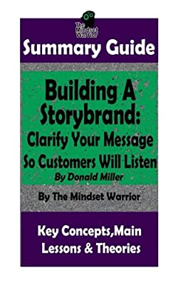 SUMMARY: Building a StoryBrand: Clarify Your Message So Customers Will Listen: By Donald Miller | The MW Summary Guide (Persuasion Marketing, Copywriting, Storytelling, Branding Identity)