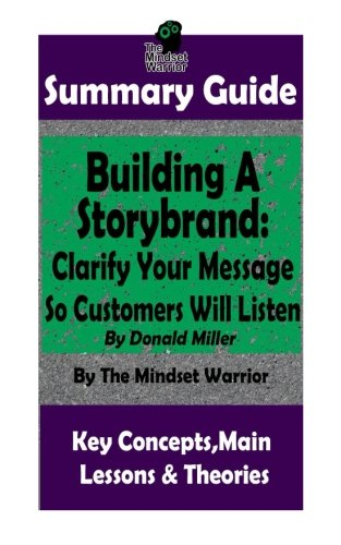 (SUMMARY: Building a StoryBrand: Clarify Your Message So Customers Will Listen: By Donald Miller | The MW Summary Guide (Persuasion Marketing, Copywriting, Storytelling, Branding)