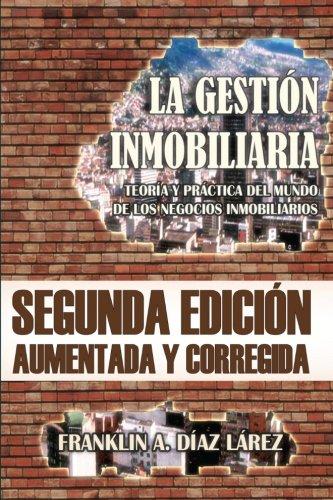 La Gestion Inmobiliaria - Teoria y practica del mundo de los negocios inmobiliarios: Segunda edicion aumentada y corregida (Spanish Edition) [Franklin Alberto Diaz Larez] (Tapa Blanda)