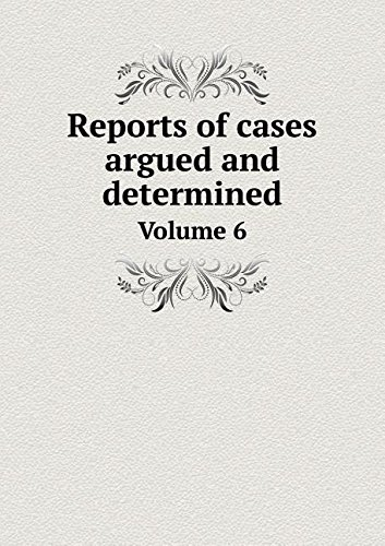 Download Reports of cases argued and determined Volume 6 PDF