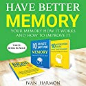 Have Better Memory: Your Memory How It Works and How to Improve It Audiobook by Ivan Harmon Narrated by Angus Freathy