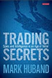 Trading Secrets : Spies and Intelligence in an Age of Terror, Huband, Mark, 1848858434