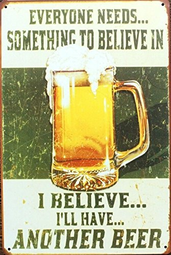 UNiQ Designs 'EVERYBODY NEEDS …. SOMETHING TO BELIEVE IN. I BELIEVE…I'LL HAVE.. ANOTHER BEER' 8 x 12 inch wall decor tin sign (Uniq Gifts)