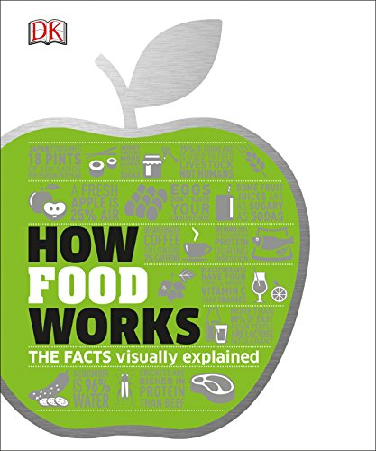 How Food Works: The Facts Visually Explained (How Things Work) by DK