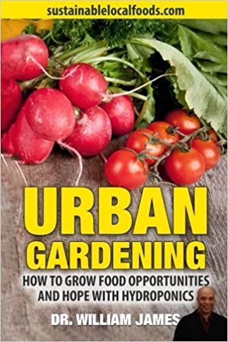 Urban Gardening: How to Grow Food Opportunities and Hope by Dr William James (2015-01-03)