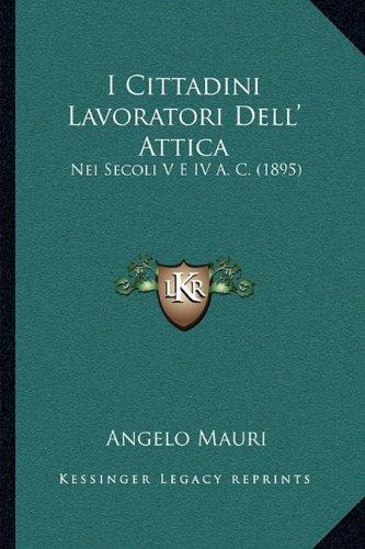 Download I Cittadini Lavoratori Dell' Attica: Nei Secoli V E IV A. C. (1895) (Italian Edition) ebook