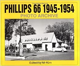 Book Phillips 66 1945-1954 Photo Archive: Photographs from the Phillips Petroleum Company Corporate Archives (Photo Archive Series) by Kirn, M. (1996)