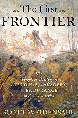 Book cover from The First Frontier: The Forgotten History of Struggle, Savagery, and Endurance in Early Americaby Scott Weidensaul