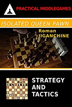Isolated Queen Pawn: Strategy and Tactics by [Jiganchine, Roman]