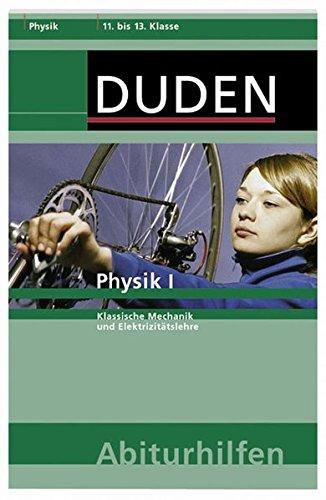 Physik I: Klassische Mechanik und Elektrizitätslehre (Duden-Abiturhilfen)
