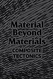 Material Beyond Materials, Composite Tectonics