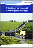 Archaeology on the A303 Stonehenge Improvement, Leivers, Matt and Moore, Chris, 1874350485