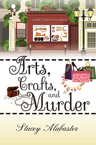 Arts, Crafts and Murder (Craft Circle Cozy Mysteries Book 2)