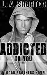 ADDICTED TO YOU (A Logan Brothers Novel) (New Adult College Romance Series and Alpha Male Romance Novels Book 4) (English Edition)