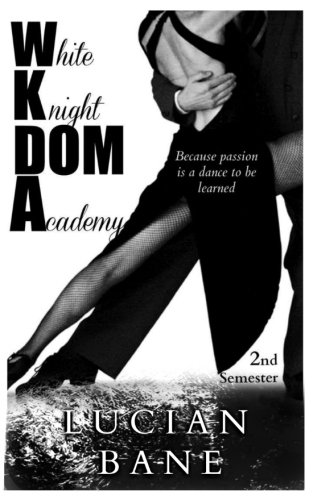 White Knight Dom Academy 2nd Semester White Knight Dom Academy 3 By Lucian Bane