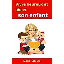 Vivre heureux et aimer son enfant (French Edition)
