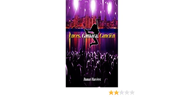 Amazon.com: Luces. Cámara. Canción (Spanish Edition) eBook: Jhamarí Marcérez: Kindle Store