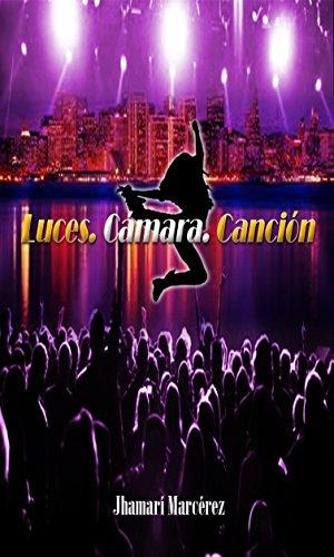 Luces. Cámara. Canción (Spanish Edition) by [Marcérez, Jhamarí]