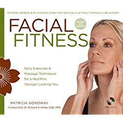 Facial Fitness: Daily Exercises & Massage Techniques for a Healthier, Younger Looking You