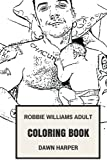 Robbie Williams Adult Coloring Book: Dance-Rock Legend and Sensual Vocal, Alpha Male Songwriter and Persona Inspired Adult Coloring Book (Robbie Williams Books)