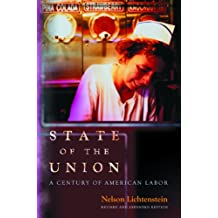 State of the Union: A Century of American Labor (Politics and Society in Modern America)