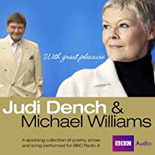 Judi Dench and Michael Williams: With Great Pleasure Radio/TV Program by Sylvia Plath, Dylan Thomas, Charlotte Mitchell, Alan Bennett, Alec McCowen, William Shakespeare Narrated by Judi Dench, Michael Williams