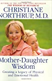 Mother-Daughter Wisdom, Christiane Northrup, 0553105736