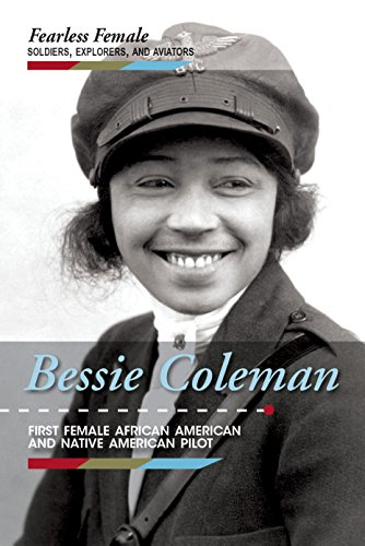 Bessie Coleman: First Female African American and Native American Pilot (Fearless Female Soldiers, Explorers, and -
