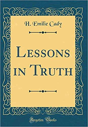 Lessons In Truth Classic Reprint H Emilie Cady 9780265341957