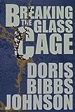 Breaking the Glass Case, Doris Bibbs Johnson, 0595270603
