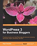 WordPress 3 for Business Bloggers, Paul Thewlis, 1849511322