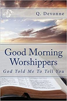 Book Good Morning Worshippers: God Told Me To Tell You