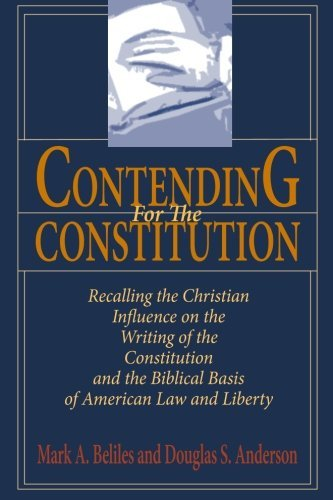Contending For The Constitution: Recalling the Christian Influence on the Writing of the Constitution and the Biblical Basis of American Law and Liberty by Mark A. Beliles - Mall Shopping Providence
