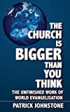 The Church Is Bigger Than You Think, Patrick Johnstone, 1857922697