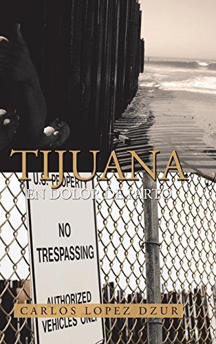 Tijuana: En dolor de parto (Spanish Edition) [Carlos Lopez Dzur] (Tapa Dura)