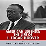 American Legends: The Life of J. Edgar Hoover | Charles River Editors