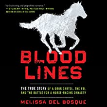 Bloodlines: The True Story of a Drug Cartel, the FBI, and the Battle for a Horse-Racing Dynasty | Livre audio Auteur(s) : Melissa del Bosque Narrateur(s) : Cassandra Campbell