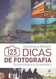 123 Dicas de Fotografia. Da Foto Ordinária à Extraordinária