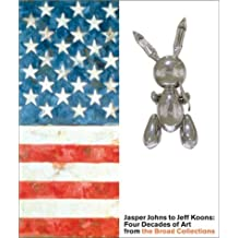 Jasper Johns to Jeff Koons: Four Decades of Art from the Broad Collections by Thomas E. Crow (2001-10-01)