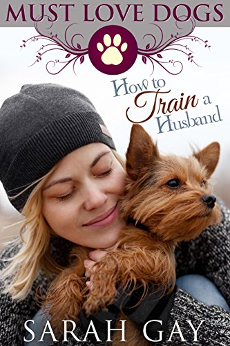 How to Train a Husband (Must Love Dogs Book 2) by [Gay, Sarah, Cheketts, Cami]