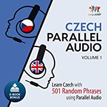 Czech Parallel Audio - Learn Czech with 501 Random Phrases Using Parallel Audio, Volume 1 Audiobook by Lingo Jump Narrated by Lingo Jump