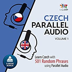 Czech Parallel Audio - Learn Czech with 501 Random Phrases Using Parallel Audio, Volume 1